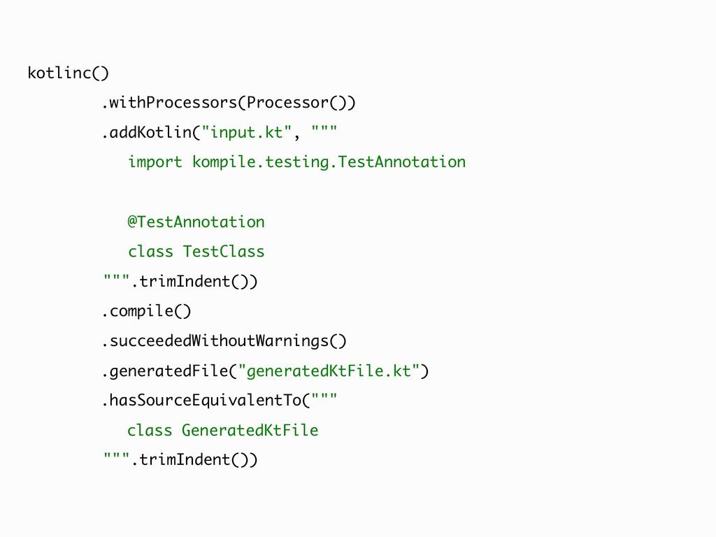 kotlinc() .withProcessors(Processor()) .addKotl...