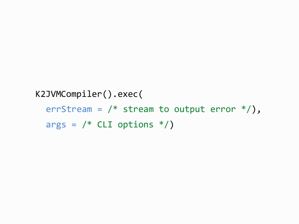 K2JVMCompiler().exec( errStream = /* stream to ...