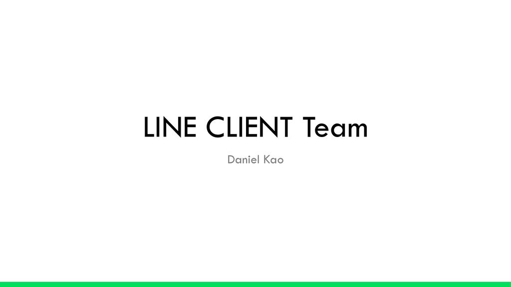 LINE CLIENT Team Daniel Kao
