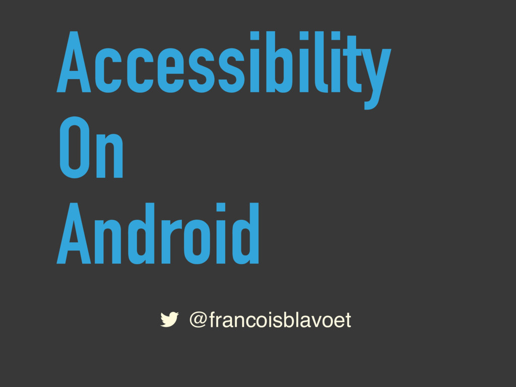 @francoisblavoet Accessibility On Android