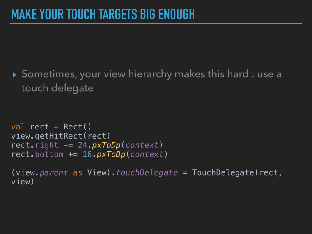 MAKE YOUR TOUCH TARGETS BIG ENOUGH ▸ Sometimes,...