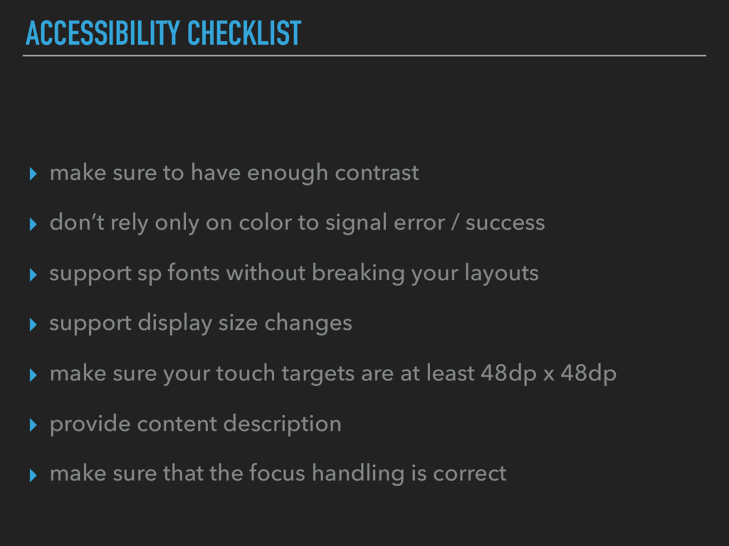 ACCESSIBILITY CHECKLIST ▸ make sure to have eno...