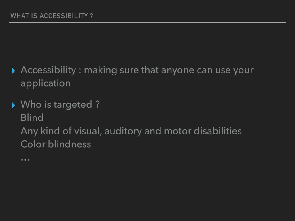 WHAT IS ACCESSIBILITY ? ▸ Accessibility : makin...