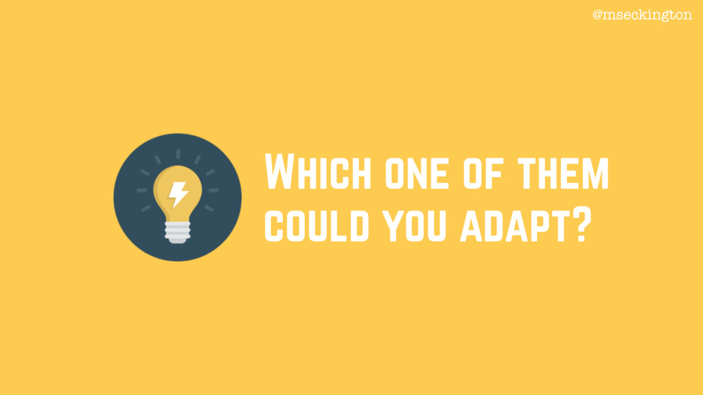 Which one of them could you adapt? @mseckington