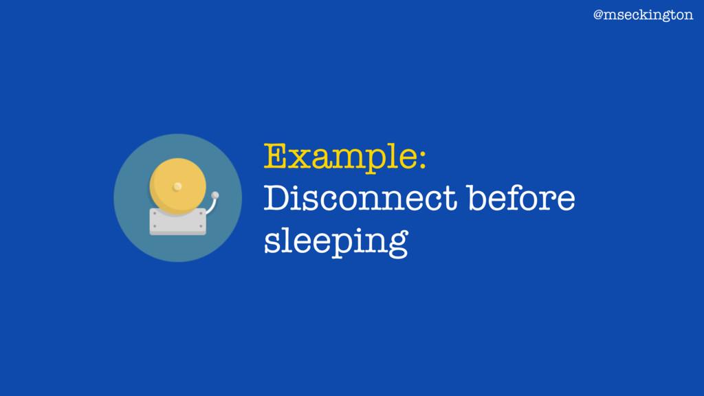 Example: Disconnect before sleeping @mseckington