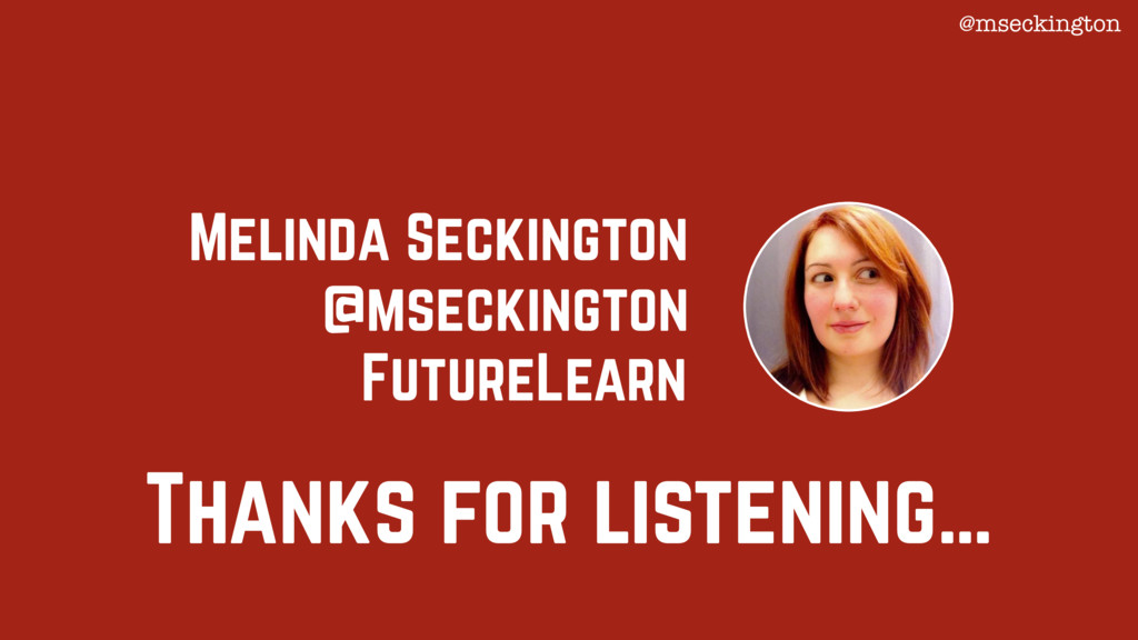 Thanks for listening… Melinda Seckington Future...