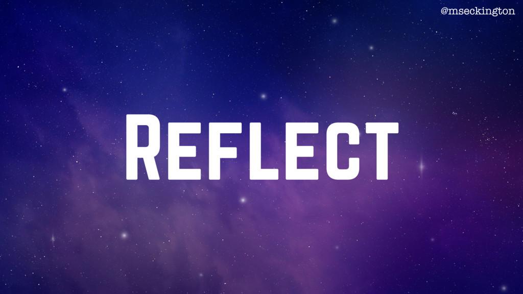 Reflect @mseckington