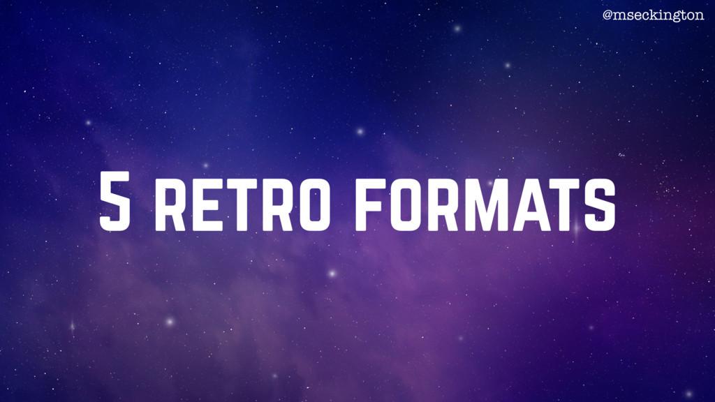 5 retro formats @mseckington