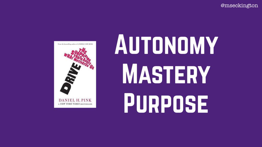 Autonomy Mastery Purpose @mseckington