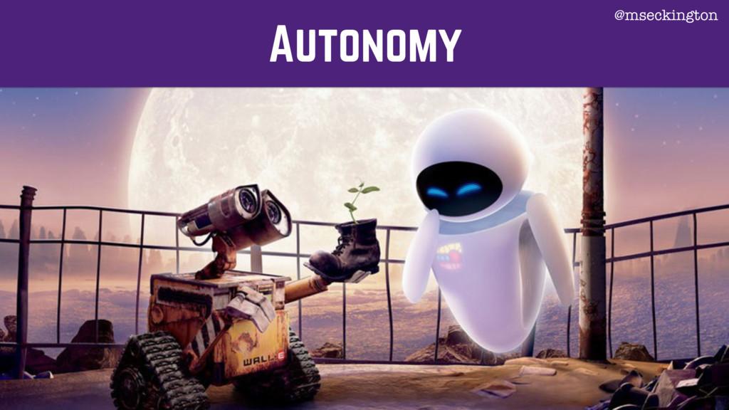 Autonomy @mseckington