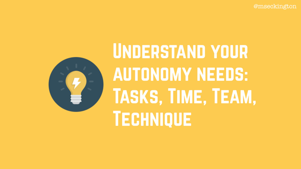 Understand your autonomy needs: Tasks, Time, Te...