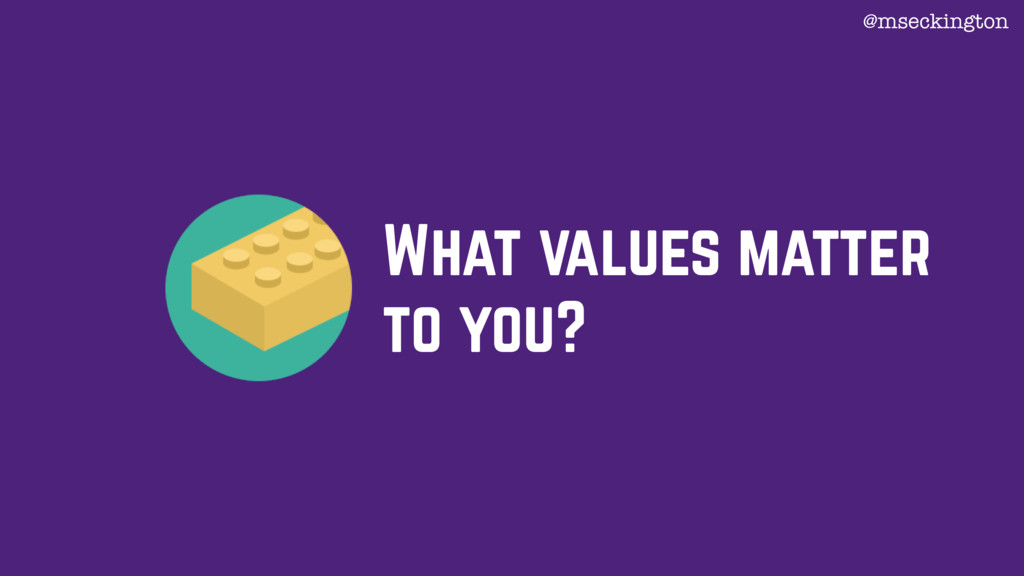What values matter to you? @mseckington