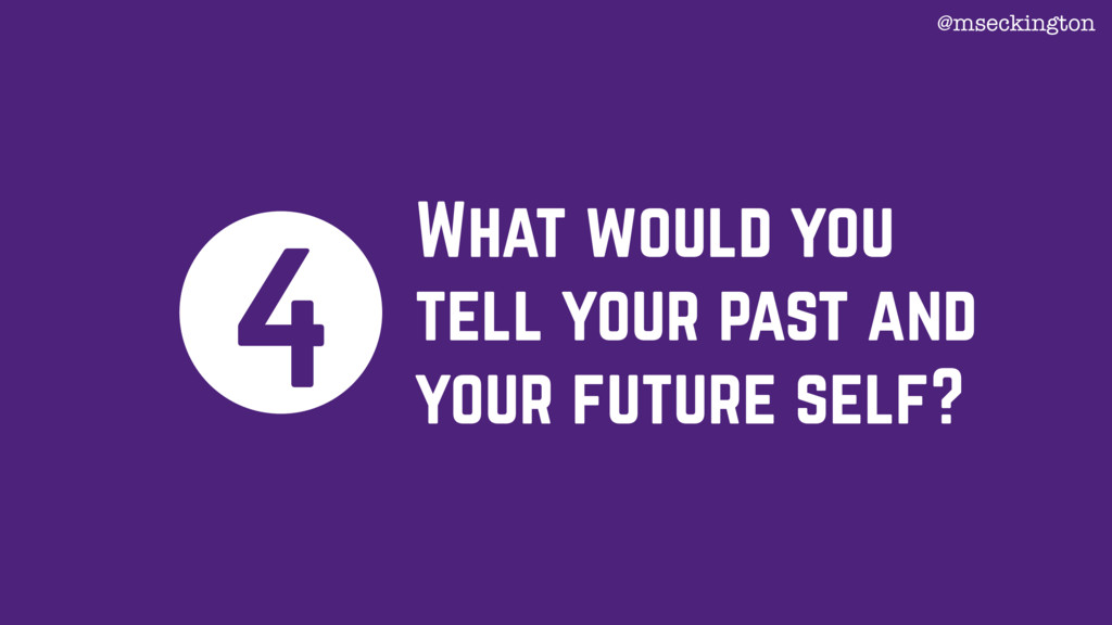 What would you tell your past and your future s...