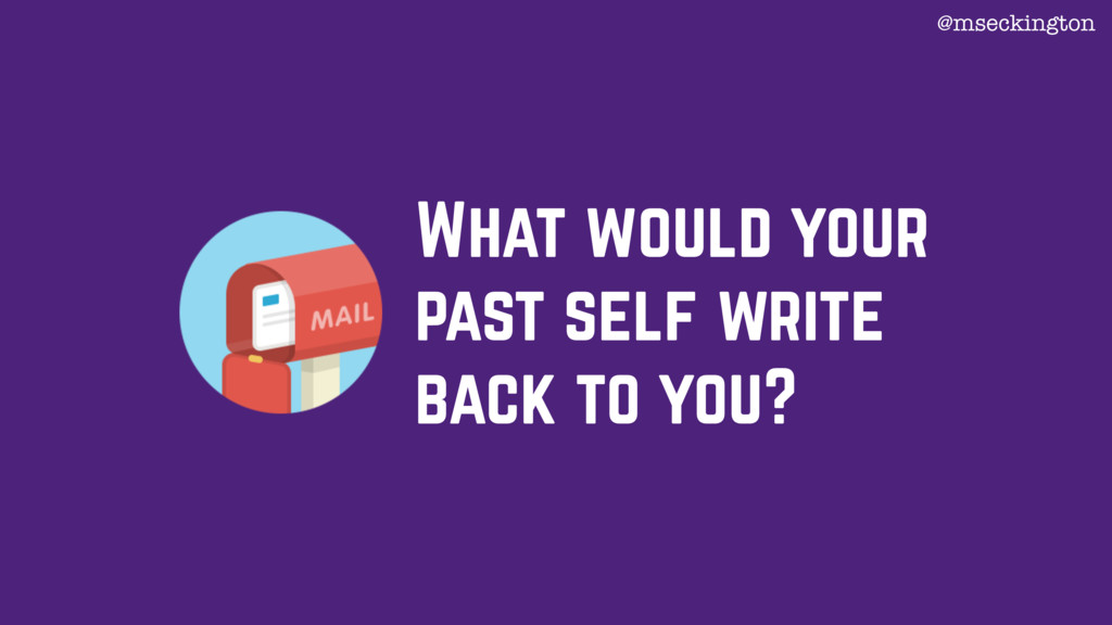 What would your past self write back to you? @m...