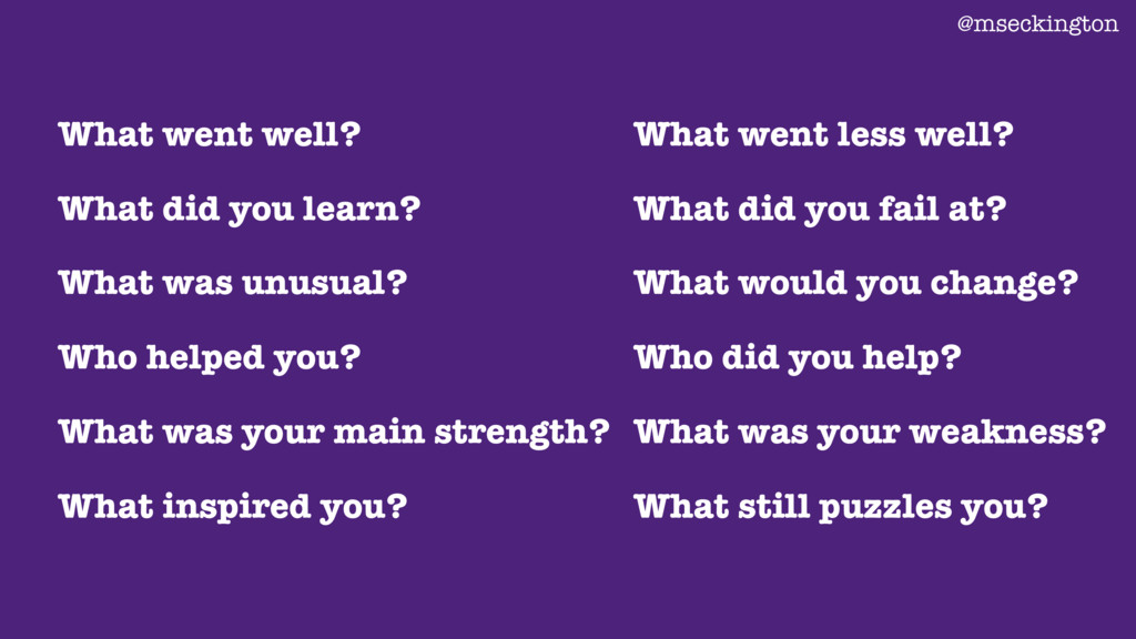 What went well? What did you learn? What was un...