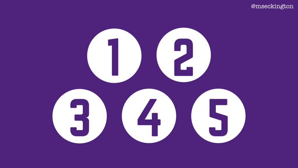 3 2 1 @mseckington 4 5
