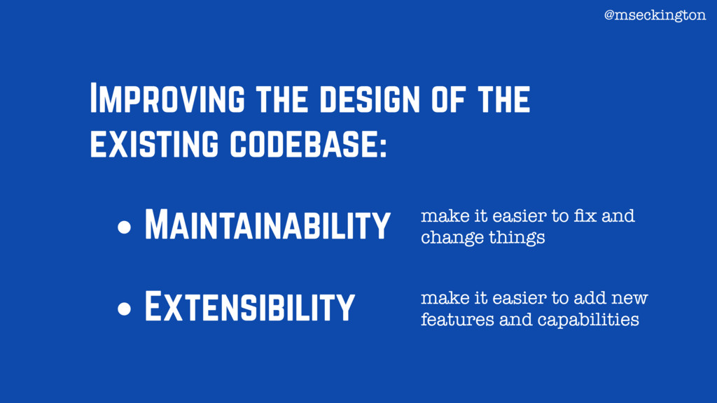 • Maintainability • Extensibility Improving the...