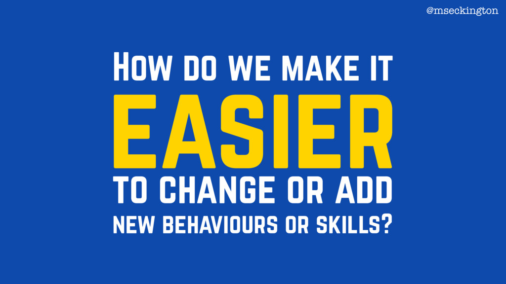 How do we make it easier to change or add new b...