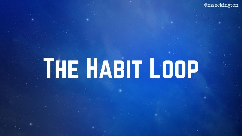 The Habit Loop @mseckington