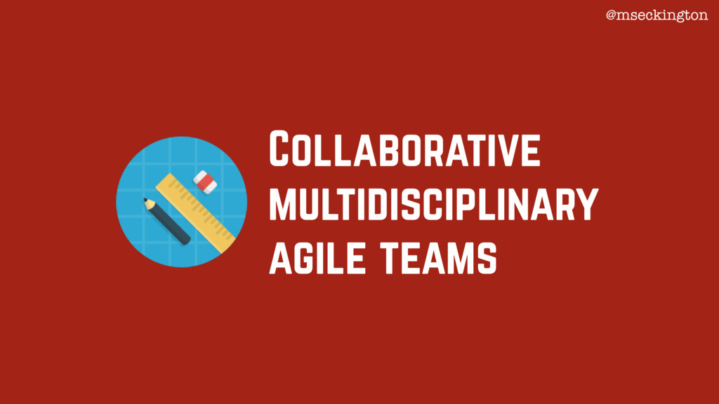 Collaborative multidisciplinary agile teams @ms...
