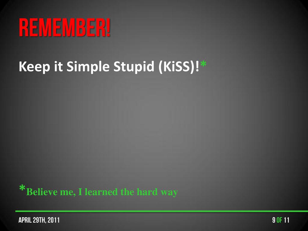 Keep it Simple Stupid (KiSS)!* *Believe me, I l...