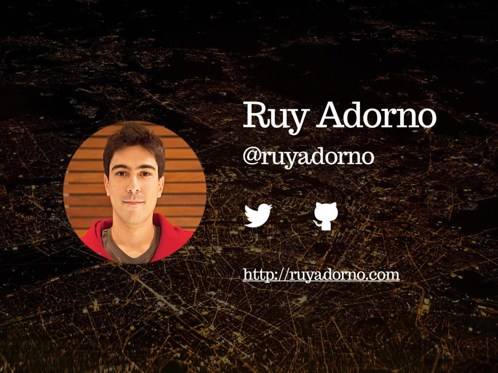 Ruy Adorno @ruyadorno http://ruyadorno.com ' 6