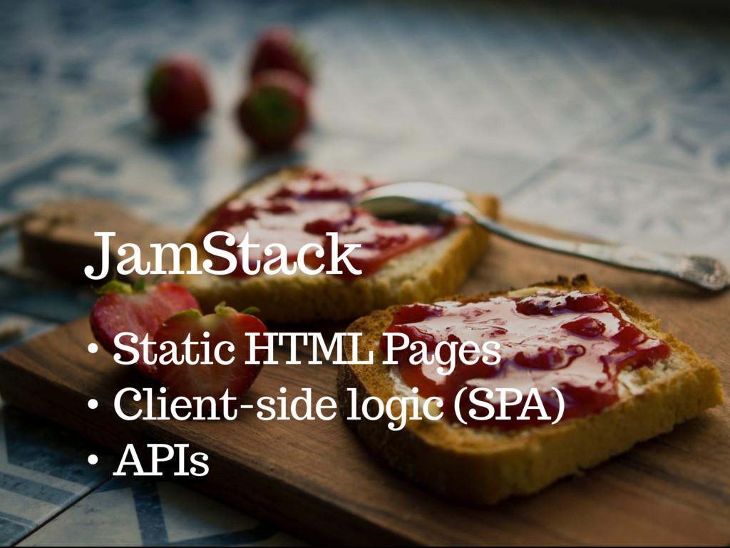 JamStack • Static HTML Pages • Client-side logi...