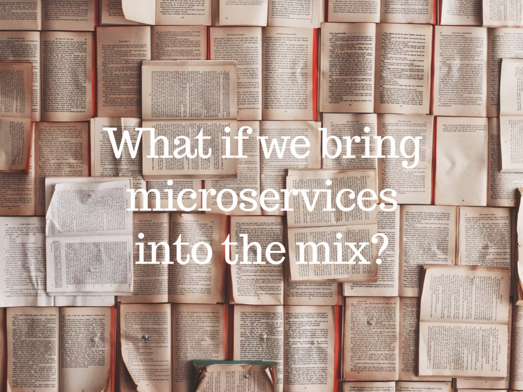 What if we bring microservices into the mix?