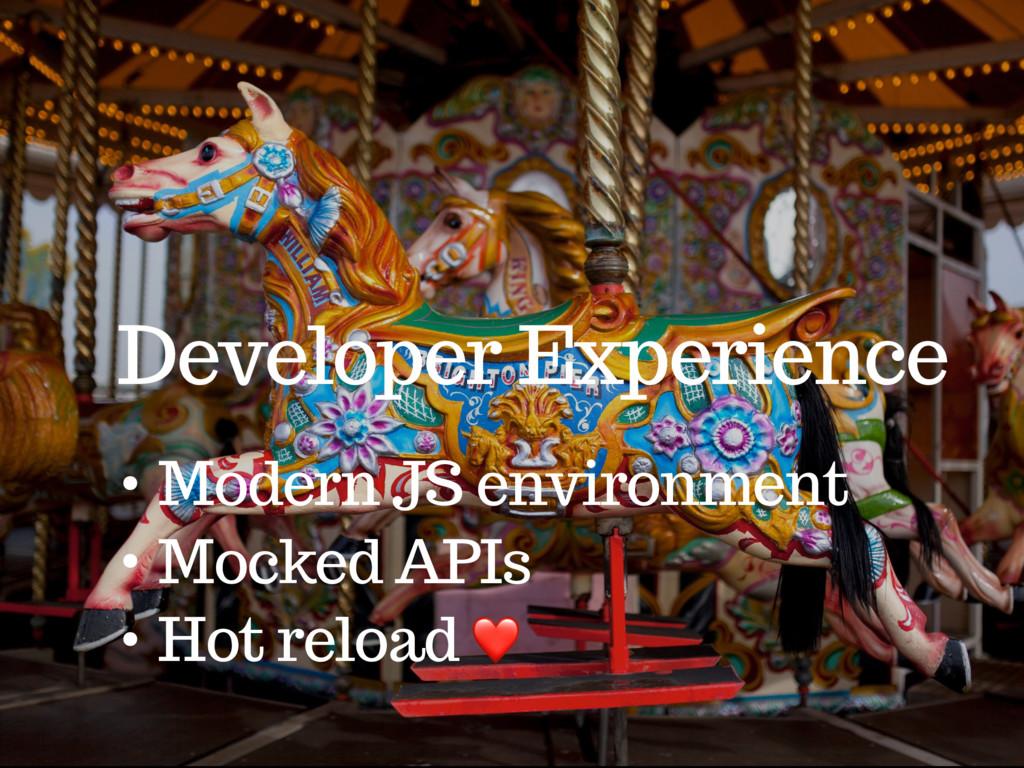 Developer Experience • Modern JS environment • ...