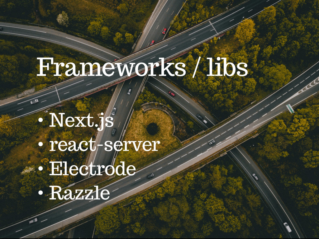 Frameworks / libs • Next.js • react-server • El...