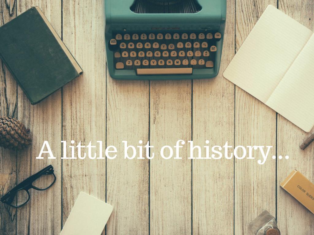 A little bit of history...
