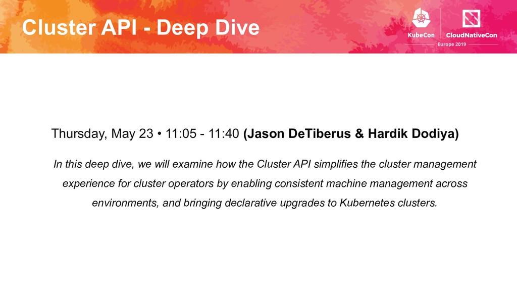 Cluster API - Deep Dive Thursday, May 23 • 11:0...