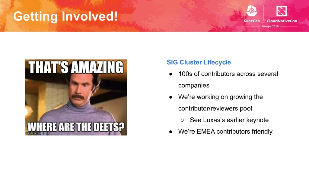 Getting Involved! SIG Cluster Lifecycle ● 100s ...
