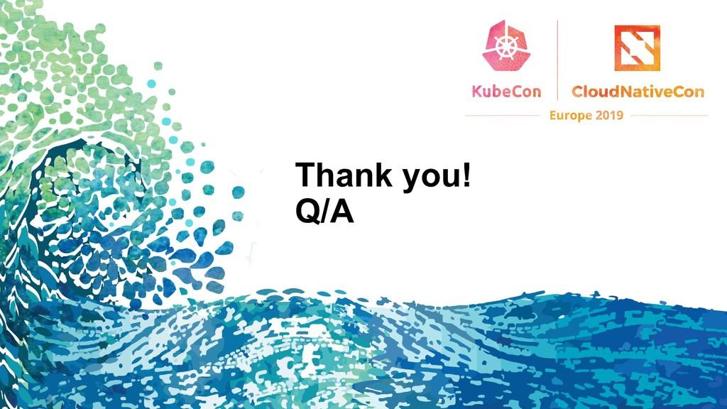 Thank you! Q/A