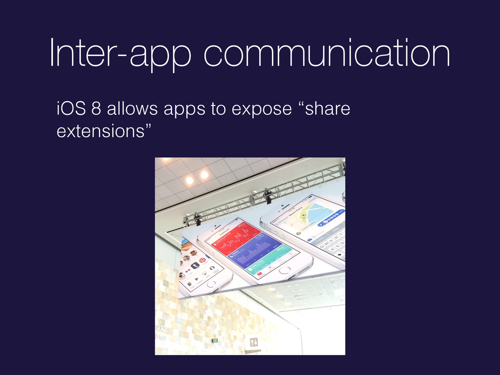 Inter-app communication iOS 8 allows apps to ex...