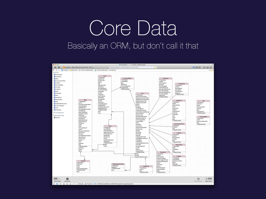 Core Data Basically an ORM, but don't call it t...
