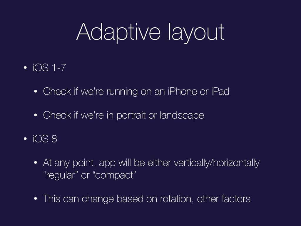 Adaptive layout • iOS 1-7 • Check if we're runn...