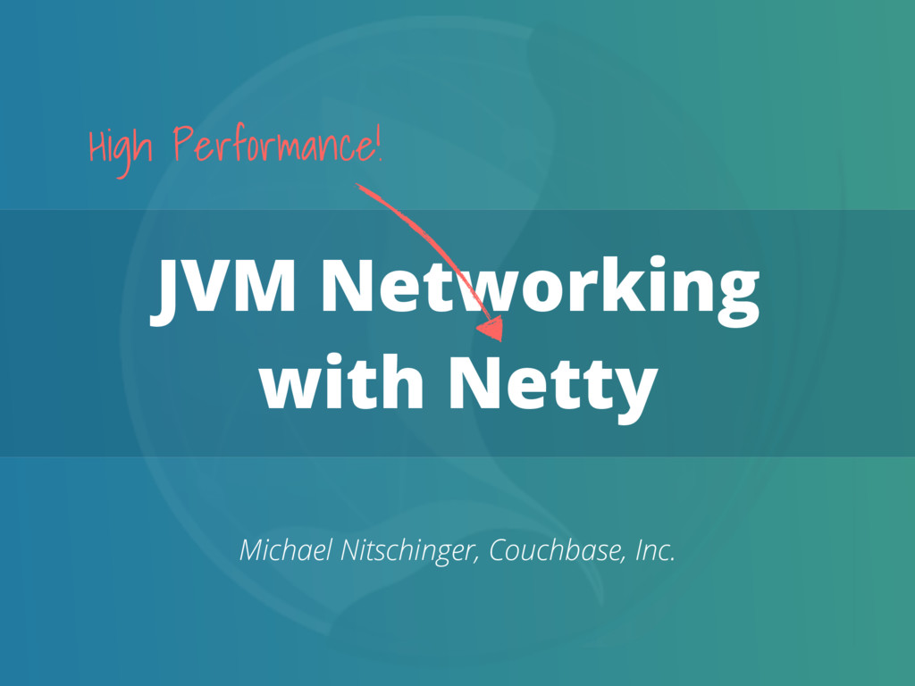 JVM Networking with Netty Michael Nitschinger, ...
