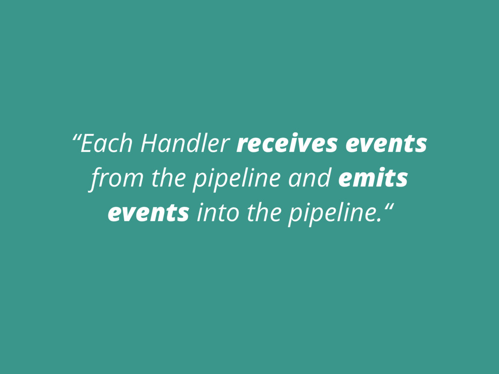 """Each Handler receives events from the pipeline..."