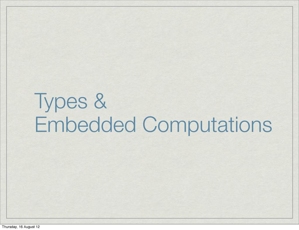 Types & Embedded Computations Thursday, 16 Augu...