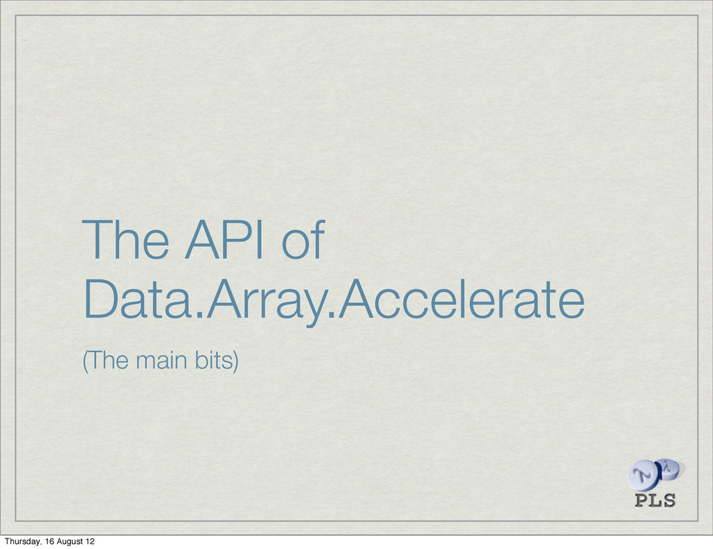 The API of Data.Array.Accelerate (The main bits...