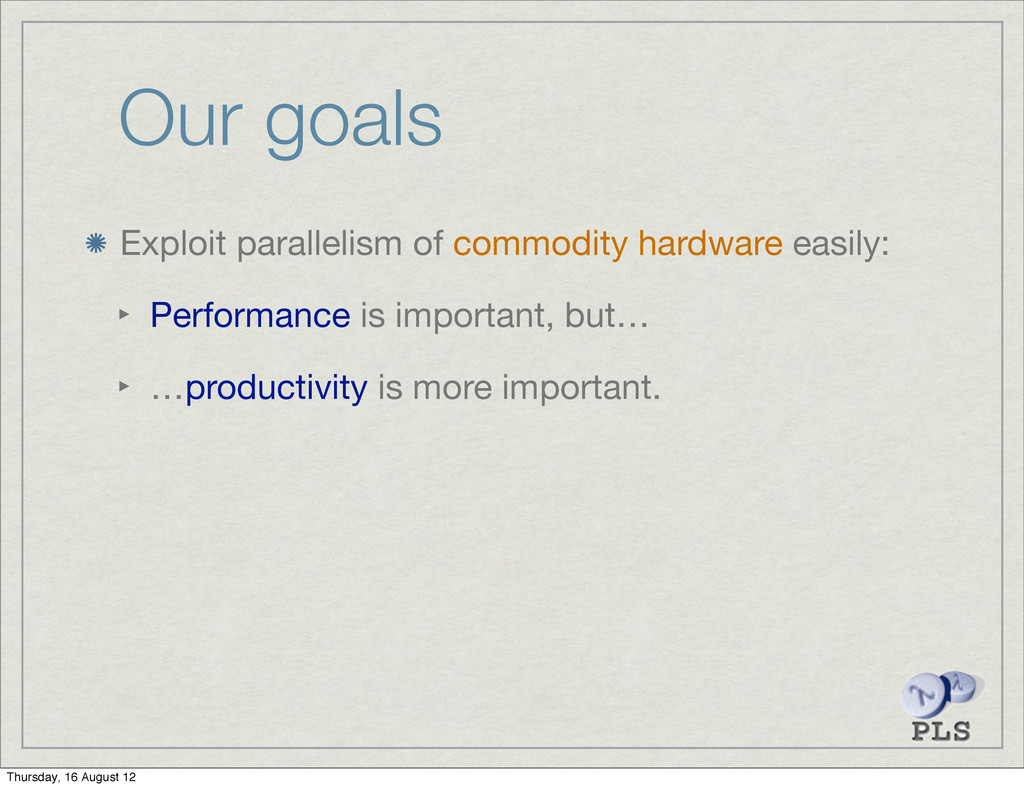 Our goals Exploit parallelism of commodity hard...
