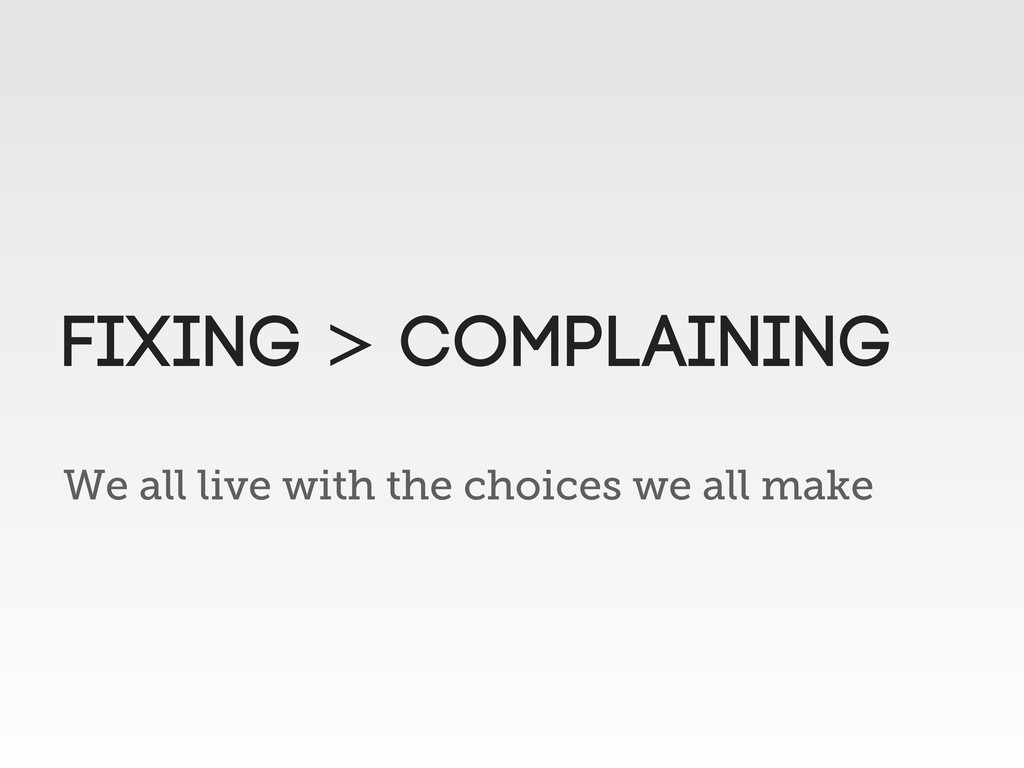 We all live with the choices we all make Fixing...
