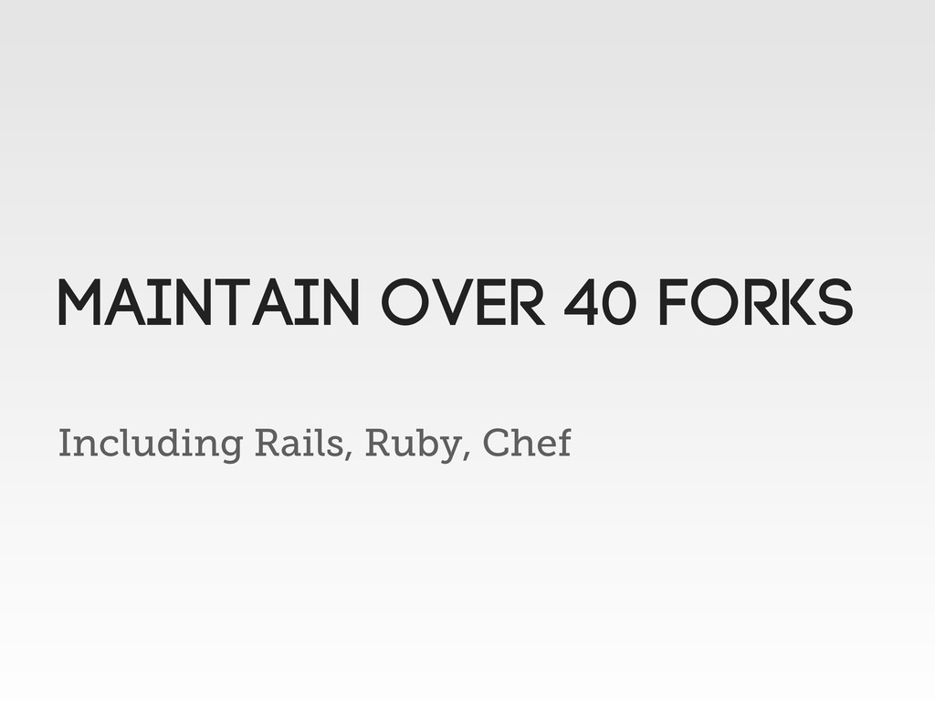 Including Rails, Ruby, Chef Maintain over 40 fo...