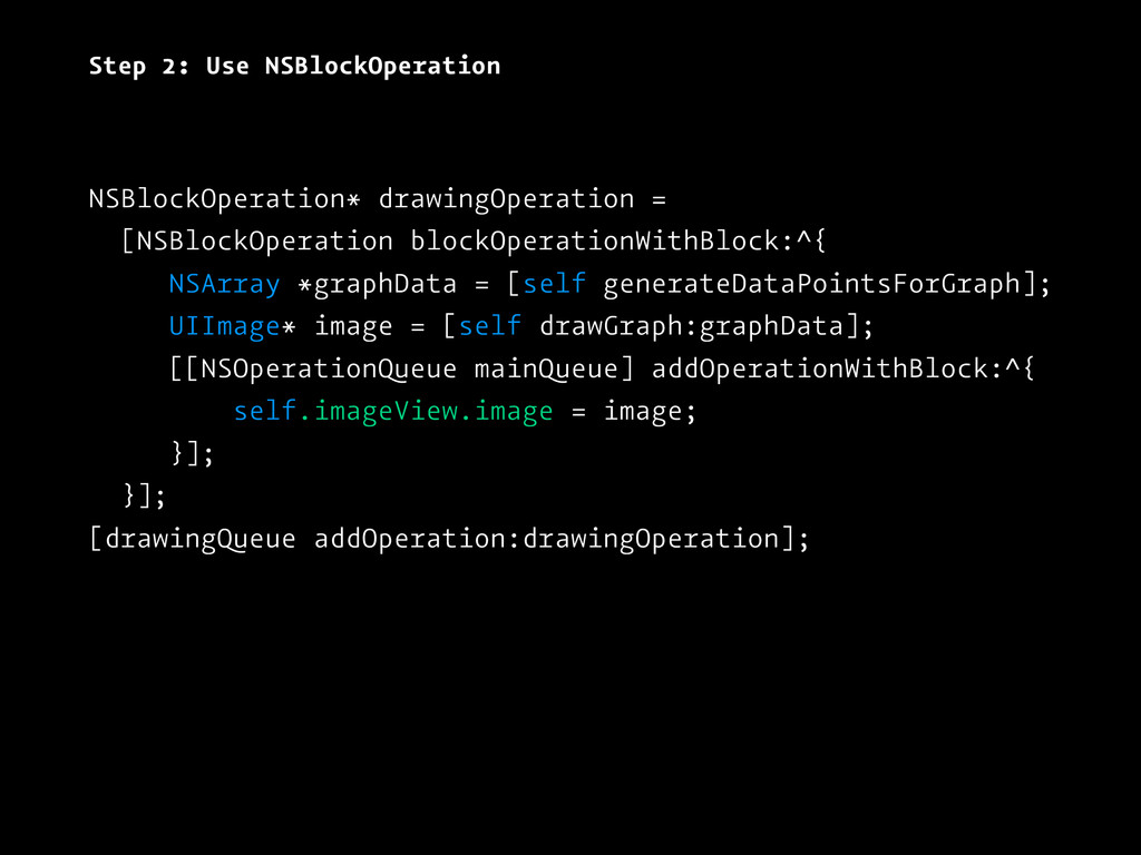 Step 2: Use NSBlockOperation NSBlockOperation* ...