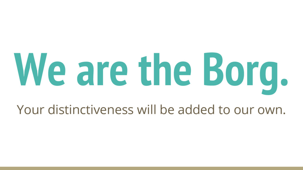 We are the Borg. Your distinctiveness will be a...