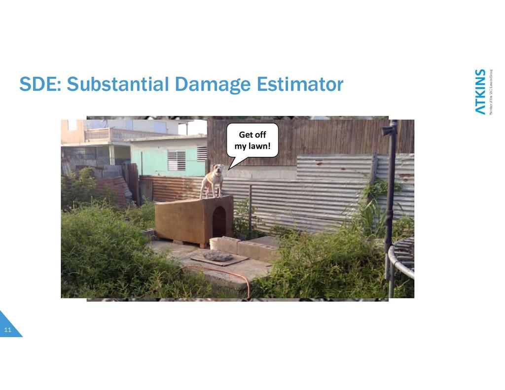 11 SDE: Substantial Damage Estimator Get off my...