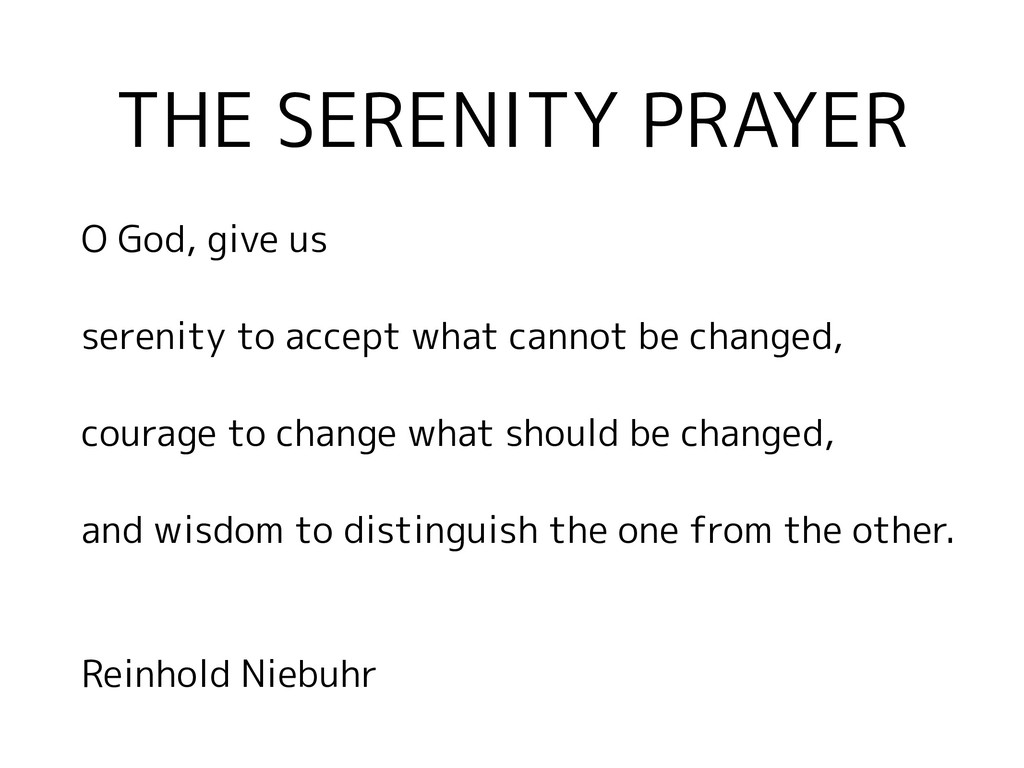 THE SERENITY PRAYER O God, give us serenity to ...