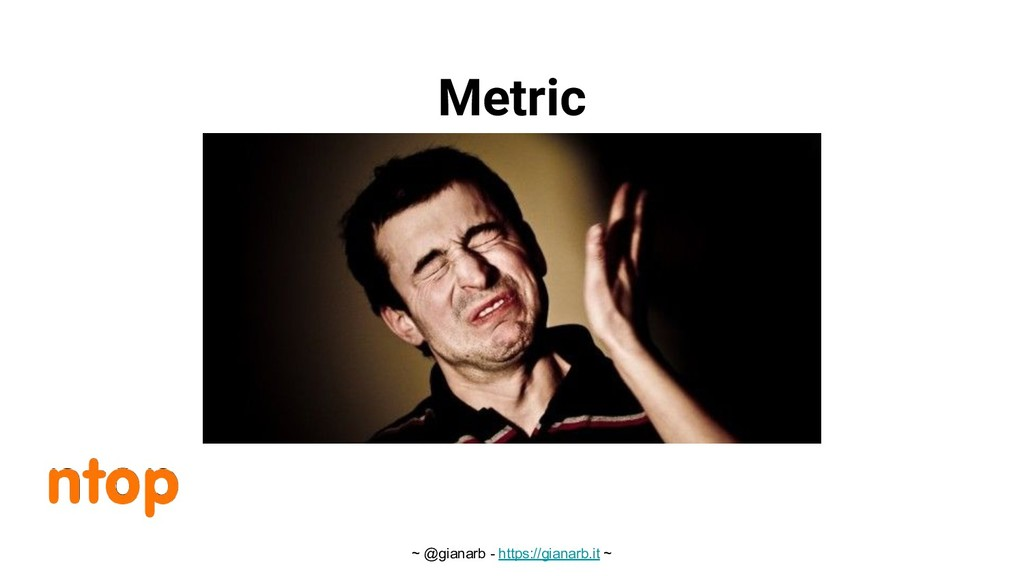 ~ @gianarb - https://gianarb.it ~ Metric s