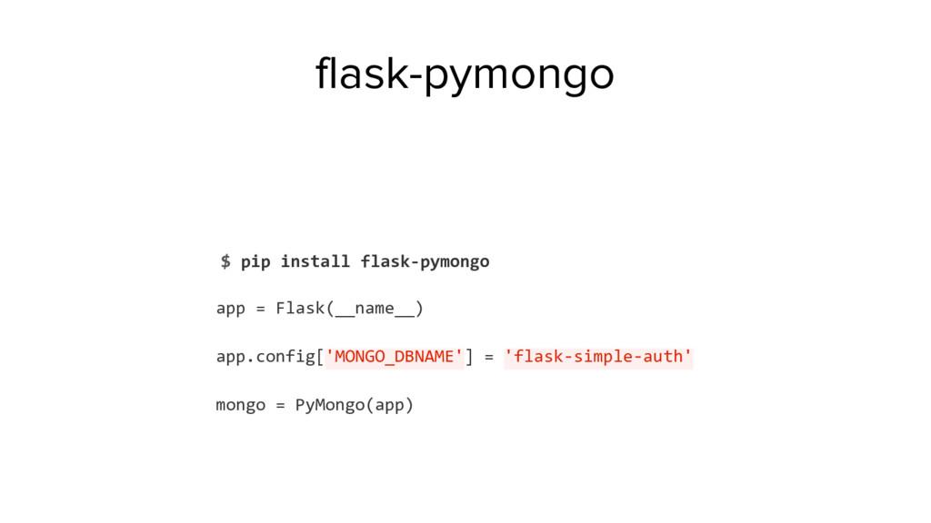 $ pip install flask-pymongo app = Flask(__name_...
